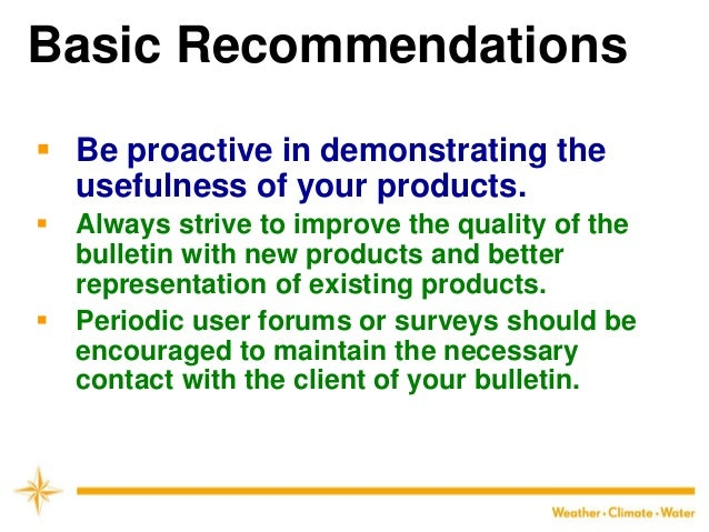 Basic Recommendations  Be proactive in demonstrating the usefulness of your products.  Always strive to improve the qual...