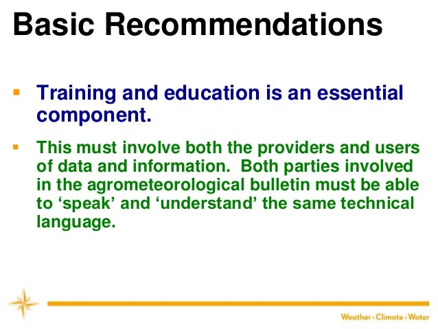 Basic Recommendations  Training and education is an essential component.  This must involve both the providers and users...