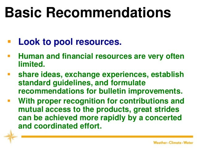 Basic Recommendations  Look to pool resources.  Human and financial resources are very often limited.  share ideas, exc...
