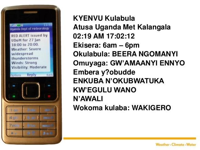 KYENVU Kulabula Atusa Uganda Met Kalangala 02:19 AM 17:02:12 Ekisera: 6am – 6pm Okulabula: BEERA NGOMANYI Omuyaga: GW'AMAA...