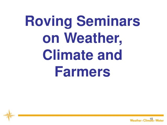 15  Roving Seminars on Weather, Climate and Farmers