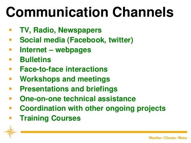 Communication Channels  TV, Radio, Newspapers  Social media (Facebook, twitter)  Internet – webpages  Bulletins  Face...