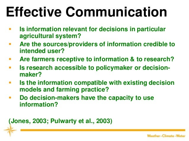 Effective Communication  Is information relevant for decisions in particular agricultural system?  Are the sources/provi...
