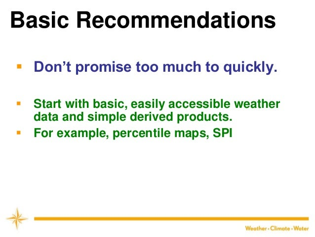 Basic Recommendations  Don't promise too much to quickly.  Start with basic, easily accessible weather data and simple d...