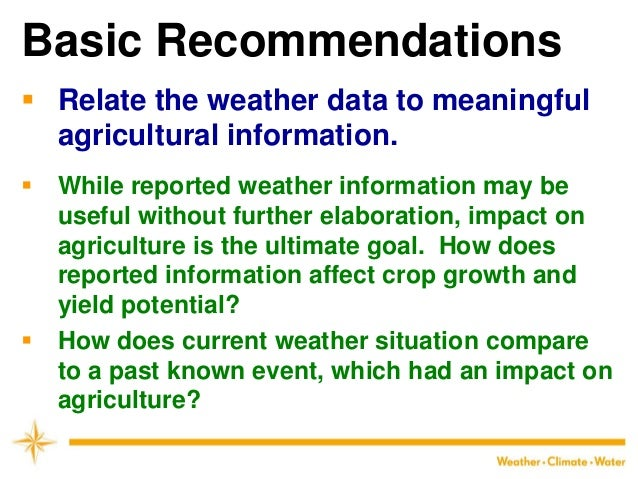 Basic Recommendations  Relate the weather data to meaningful agricultural information.  While reported weather informati...