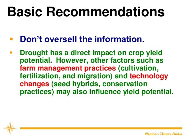 Basic Recommendations  Don't oversell the information.  Drought has a direct impact on crop yield potential. However, ot...