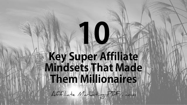 10 Key Super Affiliate Mindsets That Made Them Millionaires Affiliate Marketing PDF . com