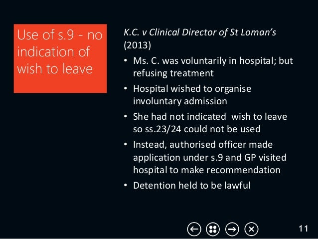 K.C. v Clinical Director of St Loman's (2013) • Ms. C. was voluntarily in hospital; but refusing treatment • Hospital wish...
