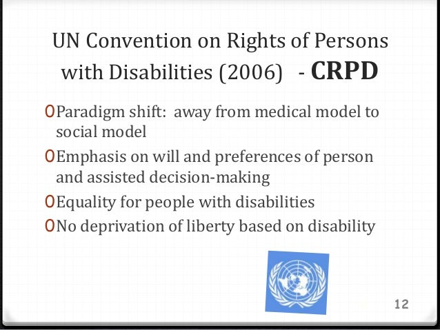 UN Convention on Rights of Persons with Disabilities (2006) - CRPD 0Paradigm shift: away from medical model to social mode...
