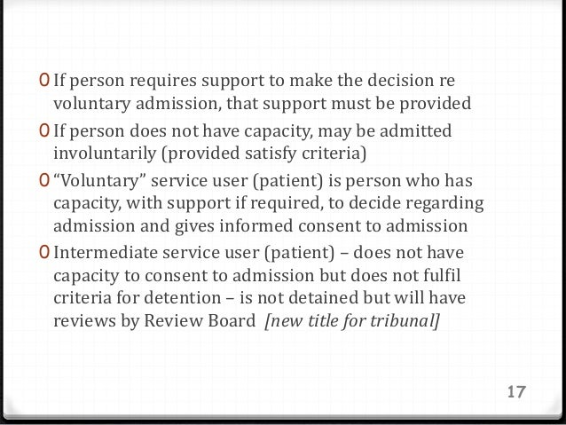 0 If person requires support to make the decision re voluntary admission, that support must be provided 0 If person does n...