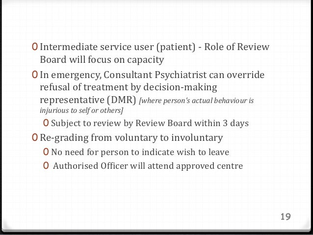 0 Intermediate service user (patient) - Role of Review Board will focus on capacity 0 In emergency, Consultant Psychiatris...