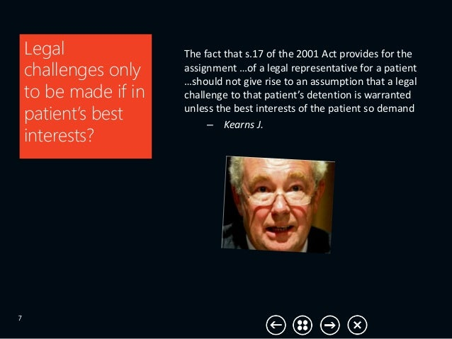Legal challenges only to be made if in patient's best interests? 7 The fact that s.17 of the 2001 Act provides for the ass...