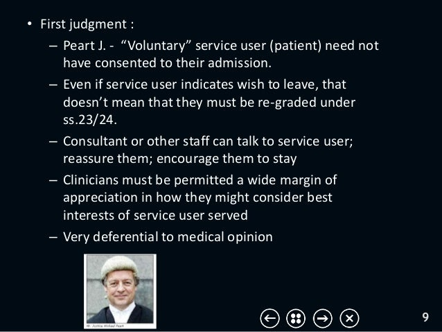 """• First judgment : – Peart J. - """"Voluntary"""" service user (patient) need not have consented to their admission. – Even if s..."""