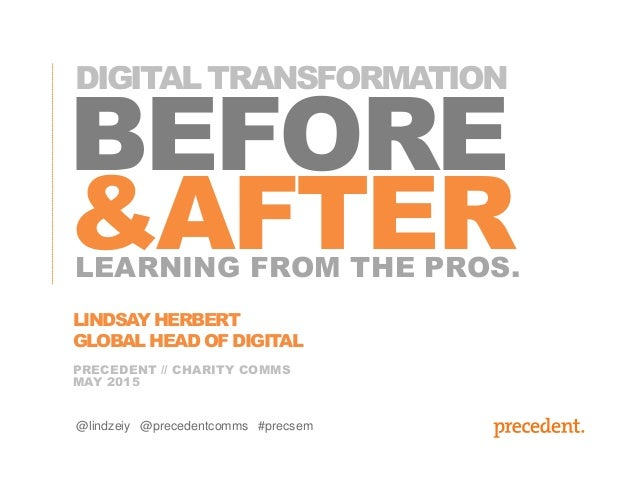 BEFORE &AFTER PRECEDENT // CHARITY COMMS MAY 2015 LEARNING FROM THE PROS. @lindzeiy @precedentcomms #precsem LINDSAY HERBE...
