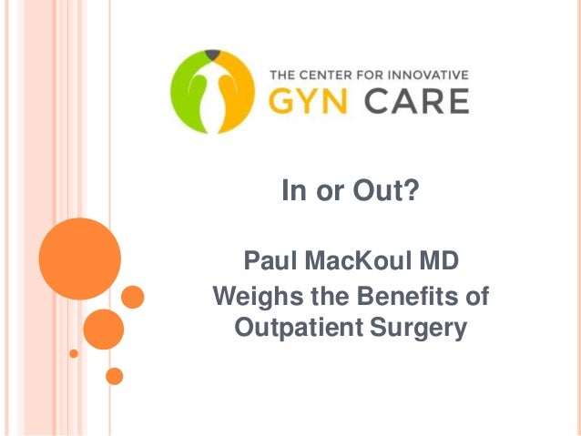 Paul MacKoul MD Weighs the Benefits of Outpatient Surgery