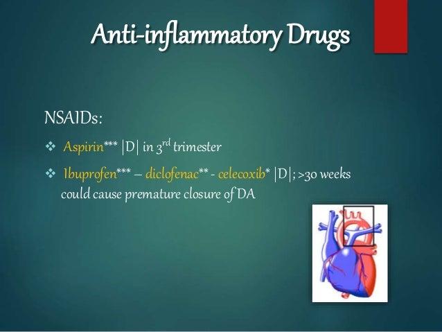 Anti-inflammatory Drugs NSAIDs:  Aspirin*** |D| in 3rd trimester  Ibuprofen*** – diclofenac** - celecoxib* |D|; >30 week...