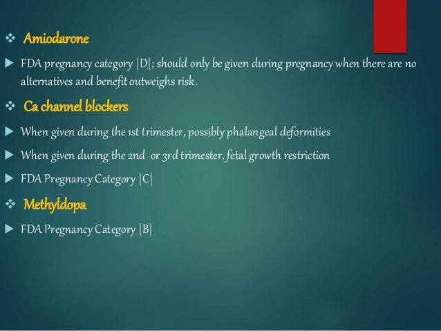  Amiodarone  FDA pregnancy category |D|; should only be given during pregnancy when there are no alternatives and benefi...
