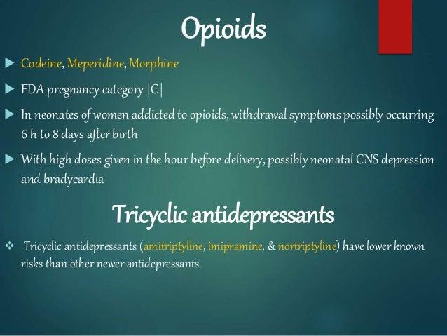 Opioids  Codeine, Meperidine, Morphine  FDA pregnancy category |C|  In neonates of women addicted to opioids, withdrawa...