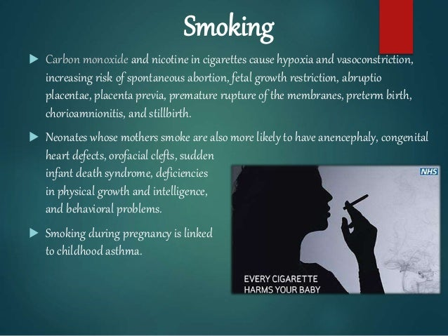 Smoking  Carbon monoxide and nicotine in cigarettes cause hypoxia and vasoconstriction, increasing risk of spontaneous ab...