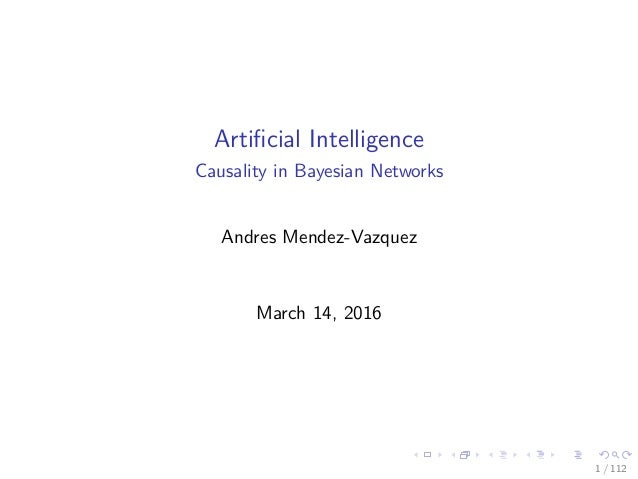 Artificial Intelligence Causality in Bayesian Networks Andres Mendez-Vazquez March 14, 2016 1 / 112