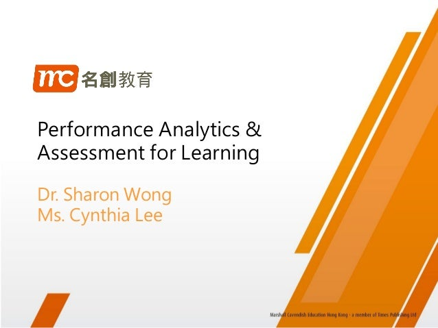 Performance Analytics & Assessment for Learning Dr. Sharon Wong Ms. Cynthia Lee