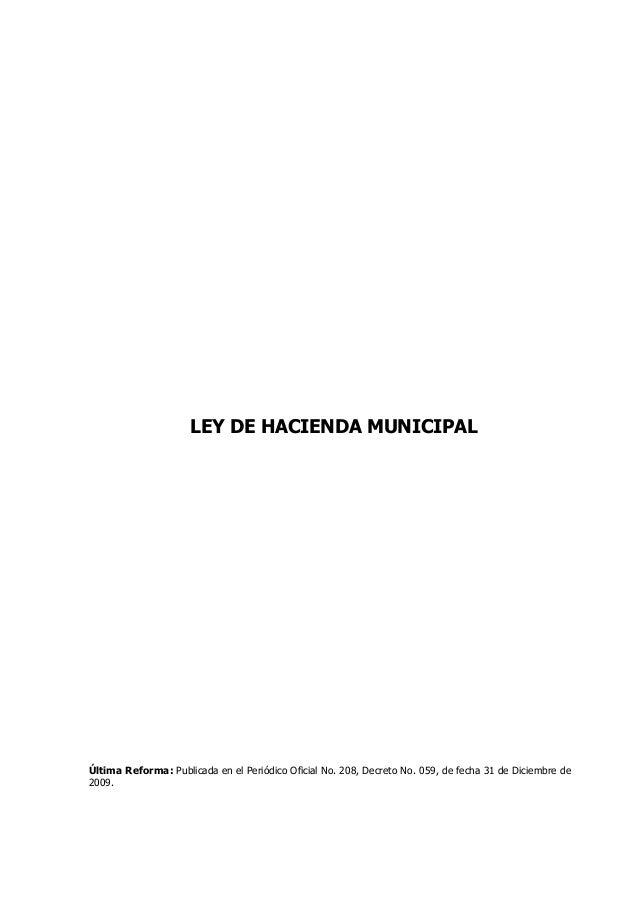 LEY DE HACIENDA MUNICIPAL Última Reforma: Publicada en el Periódico Oficial No. 208, Decreto No. 059, de fecha 31 de Dicie...