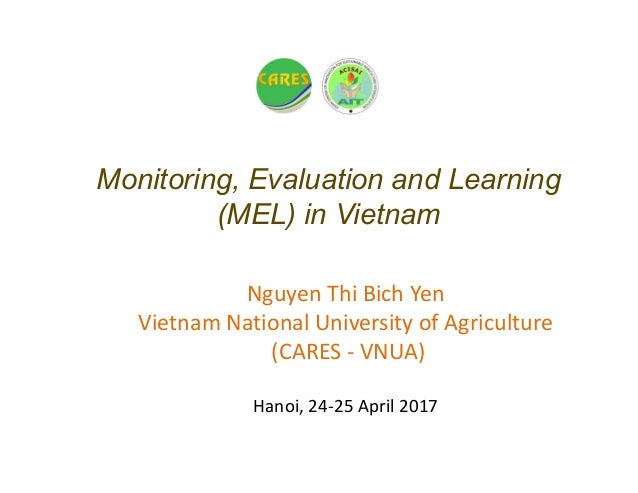 Monitoring, Evaluation and Learning (MEL) in Vietnam Nguyen Thi Bich Yen Vietnam National University of Agriculture (CARES...