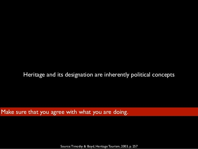 Heritage and its designation are inherently political concepts Make sure that you agree with what you are doing. Source:Ti...