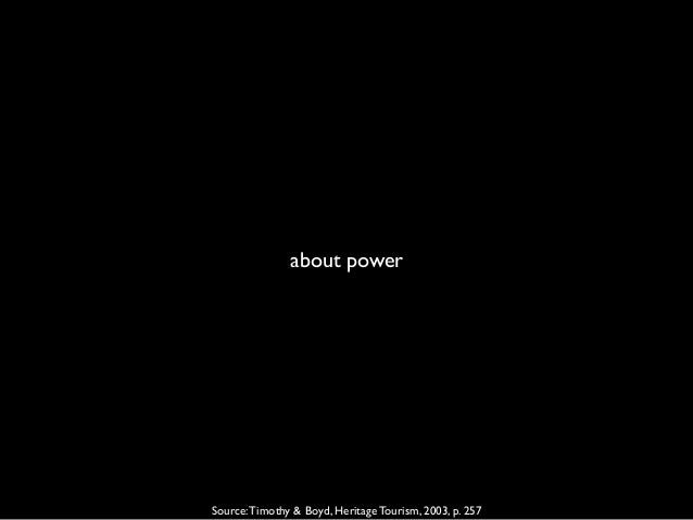 about power Source:Timothy & Boyd, Heritage Tourism, 2003, p. 257