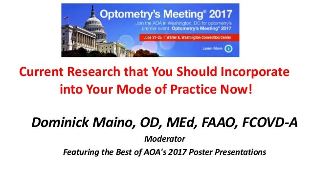 Dominick Maino, OD, MEd, FAAO, FCOVD-A Moderator Featuring the Best of AOA's 2017 Poster Presentations Current Research th...