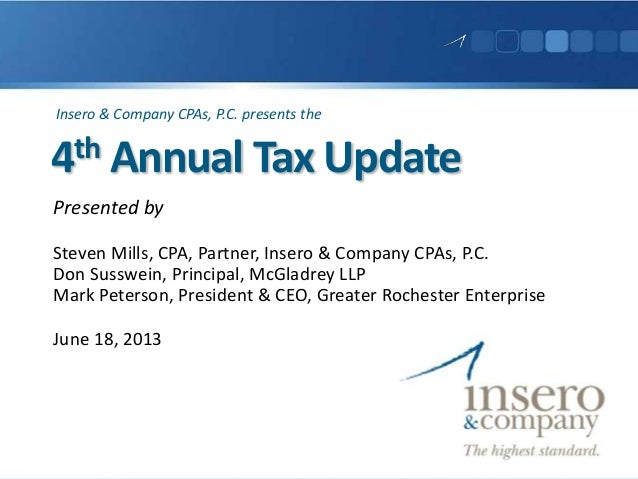 4th Annual Tax UpdatePresented bySteven Mills, CPA, Partner, Insero & Company CPAs, P.C.Don Susswein, Principal, McGladrey...