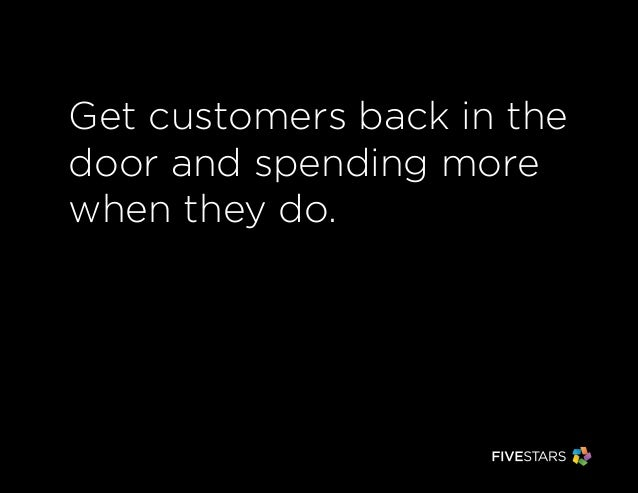 Get customers back in thedoor and spending morewhen they do.Get customers back in thedoor and spending morewhen they do.