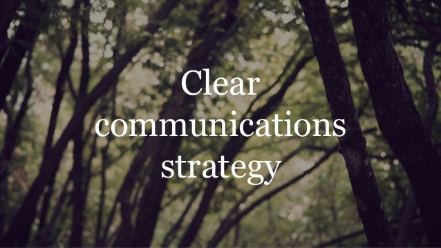 Clear communications strategy