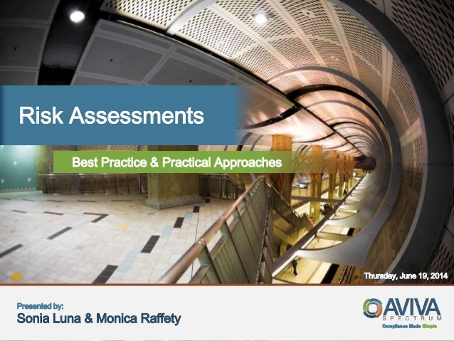 Compliance Made Simple Risk Assessments Best Practice & Practical Approaches Thursday, June 19, 2014 Presented by: Sonia L...