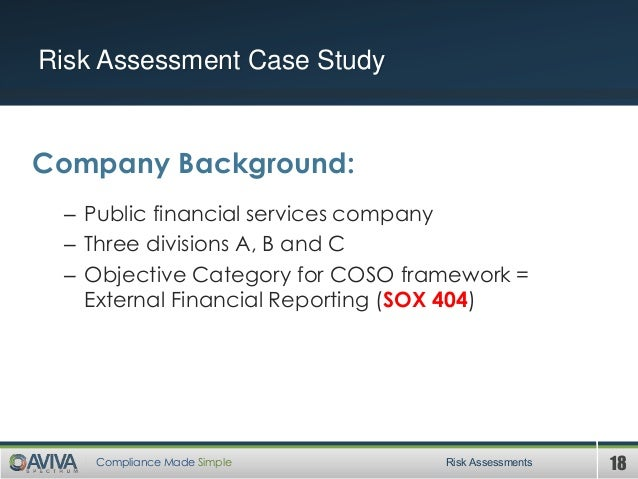 18Compliance Made Simple Risk Assessment Case Study Risk Assessments Company Background: – Public financial services compa...
