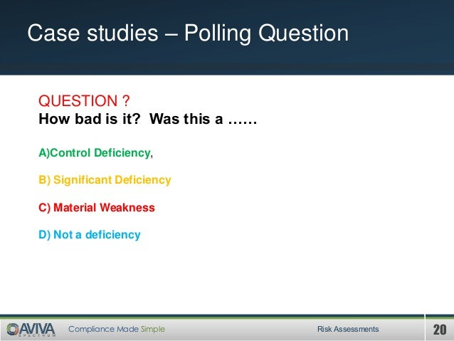 20Compliance Made Simple Case studies – Polling Question Risk Assessments QUESTION ? How bad is it? Was this a …… A)Contro...