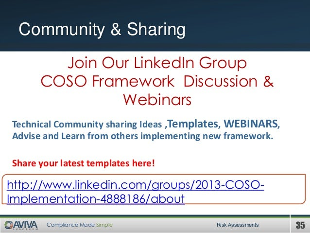 35Compliance Made Simple Community & Sharing Risk Assessments Join Our LinkedIn Group COSO Framework Discussion & Webinars...