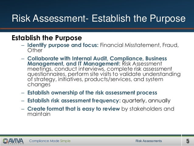5Compliance Made Simple Establish the Purpose – Identify purpose and focus: Financial Misstatement, Fraud, Other – Collabo...