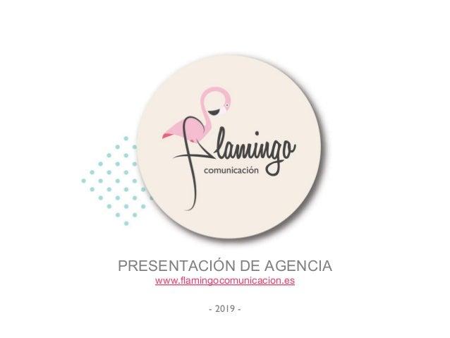PRESENTACIÓN DE AGENCIA www.flamingocomunicacion.es - 2019 -