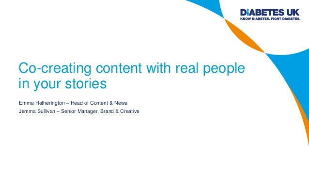 Co-creating content with real people in your stories Emma Hetherington – Head of Content & News Jemma Sullivan – Senior Ma...