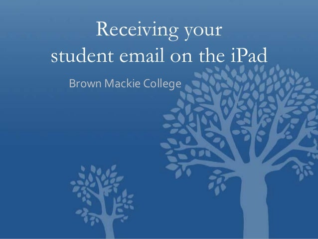 Receiving your student email on the iPad Brown Mackie College