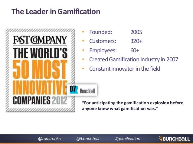 @rajatrocks @bunchball #gamificationThe Leader in Gamification• Founded: 2005• Customers: 320+• Employees: 60+• CreatedGam...