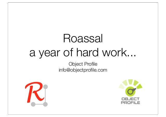 Roassal a year of hard work... Object Profile info@objectprofile.com R