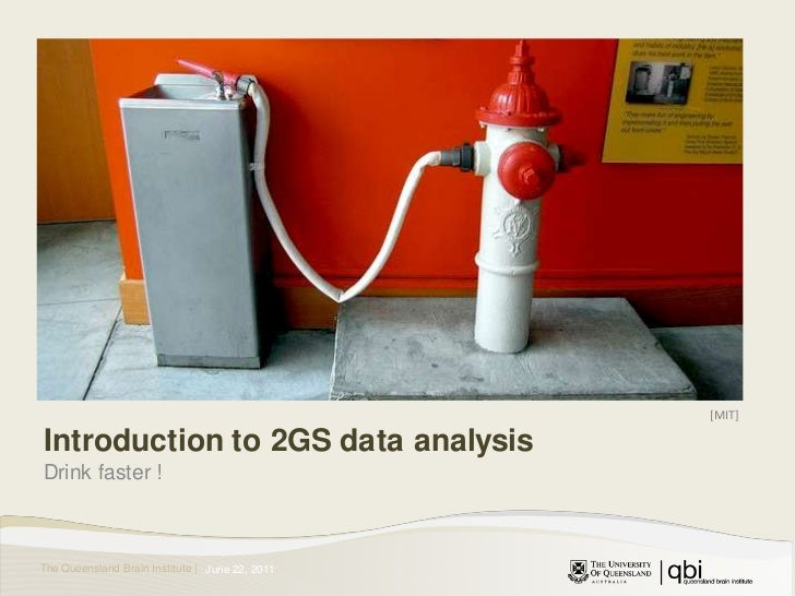[MIT]<br />Introduction to 2GS data analysis<br />Drink faster !<br />June 23, 2011<br />