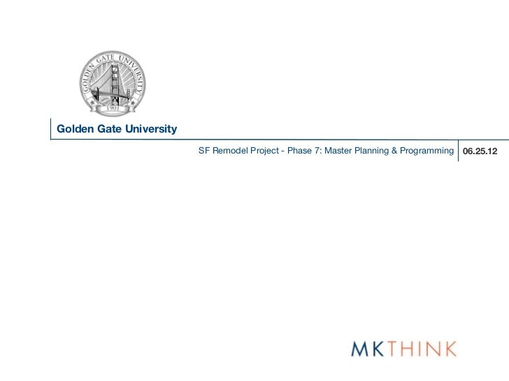 Golden Gate University                         SF Remodel Project - Phase 7: Master Planning & Programming 06.25.12