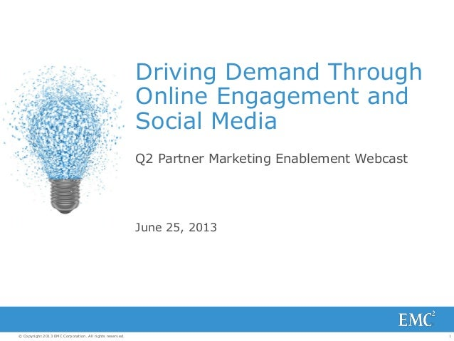 1© Copyright 2013 EMC Corporation. All rights reserved. Driving Demand Through Online Engagement and Social Media Q2 Partn...