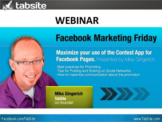 Webinar: July 27, 2011 Facebook.com/TabSite www.TabSite.com Webinar Mike Gingerich TabSite Co-founder WEBINAR How to Run a...