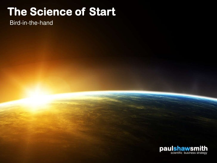 The Science of StartBird-in-the-hand                       paulshawsmith                          scientific business stra...