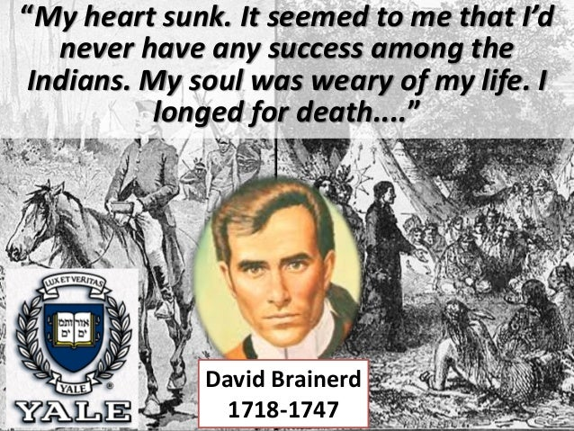 "David Brainerd 1718-1747 ""My heart sunk. It seemed to me that I'd never have any success among the Indians. My soul was we..."