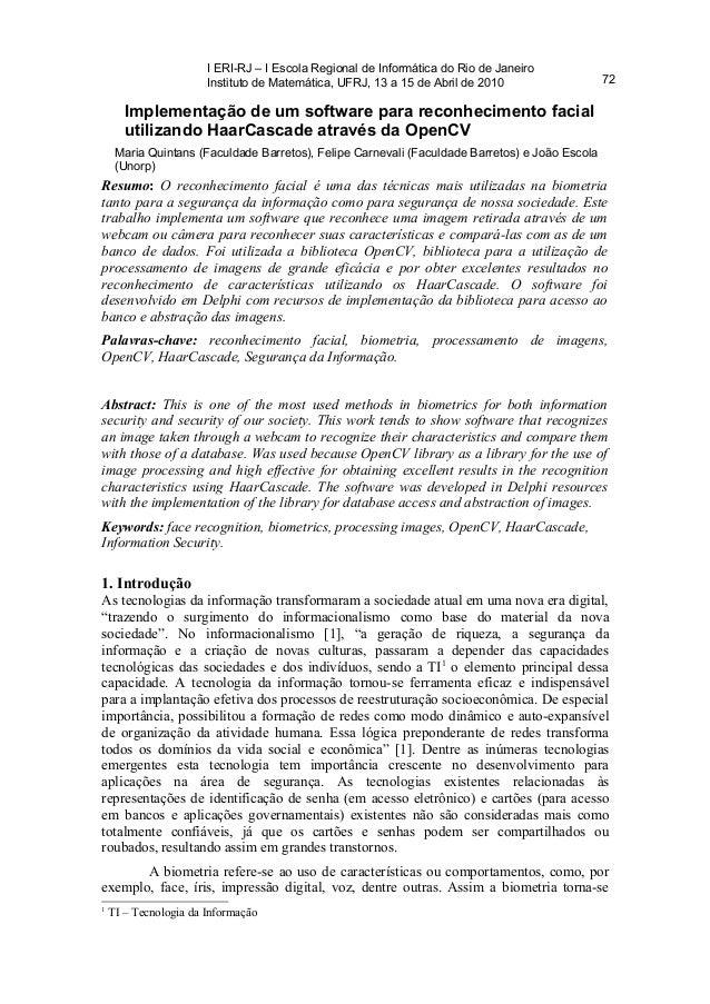 Implementação de um software para reconhecimento facialutilizando HaarCascade através da OpenCVResumo: O reconhecimento fa...
